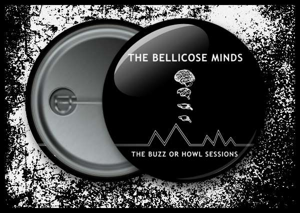 Bellicose Minds - The Buzz Or Howl Sessions